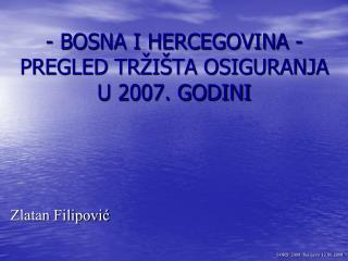 - BOSNA I HERCEGOVINA - PREGLED TRŽIŠTA OSIGURANJA U 2007. GODINI