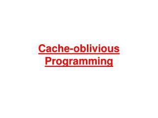 Cache-oblivious Programming