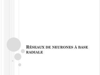 Réseaux  de  neurones  à base  radiale
