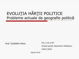 EVOLU Ţ IA H ĂRŢII POLITICE Probleme actuale de geografie politică