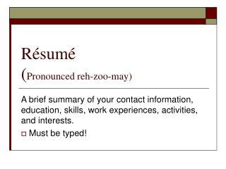 R�sum�   ( Pronounced reh-zoo-may)