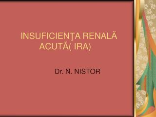 INSUFICIEN ? A RENAL ?            ACUT ? ( IRA)
