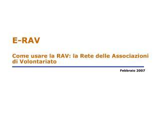 E-RAV Come usare la RAV: la Rete delle Associazioni di Volontariato