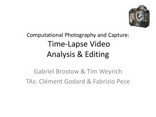 Computational Photography and Capture:  Time-Lapse Video Analysis & Editing