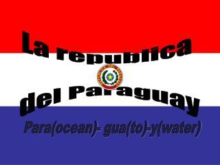 La republica  del Paraguay