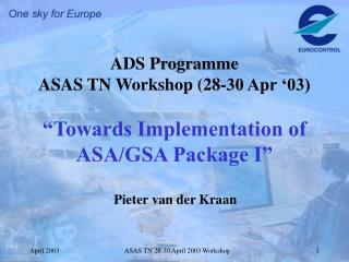 "ADS Programme ASAS TN Workshop (28-30 Apr '03) ""Towards Implementation of ASA/GSA Package I"""