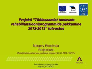 """Projekti """"Töölesaamist toetavate rehabilitatsiooniprogrammide pakkumine  2012-2013"""" tutvustus"""