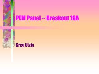 PEM Panel -- Breakout 19A