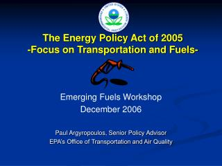 Emerging Fuels Workshop December 2006 Paul Argyropoulos, Senior Policy Advisor