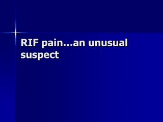 RIF pain…an unusual suspect