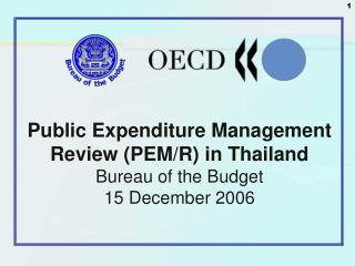Public Expenditure Management Review (PEM/R) in Thailand Bureau of the Budget 15 December 2006
