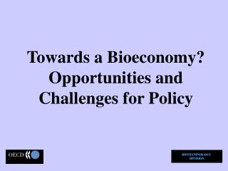 Towards a Bioeconomy?  Opportunities and Challenges for Policy