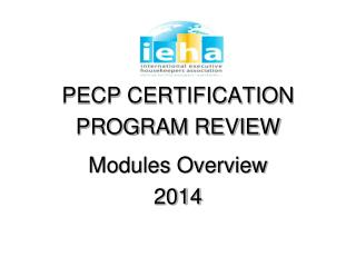PECP CERTIFICATION PROGRAM REVIEW Modules Overview 2014