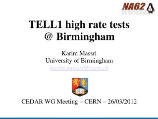 TELL1 high rate tests @ Birmingham Karim Massri  University of Birmingham karim.massri@cern.ch