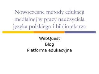 Nowoczesne metody edukacji medialnej w pracy nauczyciela języka polskiego i bibliotekarza