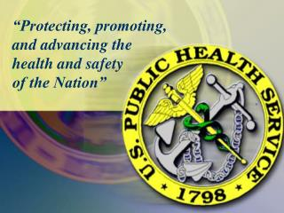 """""""Protecting, promoting, and advancing the health and safety of the Nation"""""""