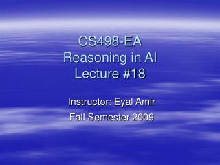 CS498-EA Reasoning in AI Lecture #18