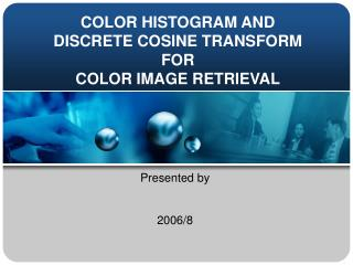 COLOR HISTOGRAM AND DISCRETE COSINE TRANSFORM FOR  COLOR IMAGE RETRIEVAL