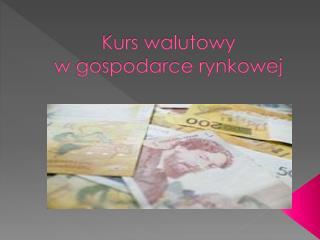Kurs walutowy  w gospodarce rynkowej