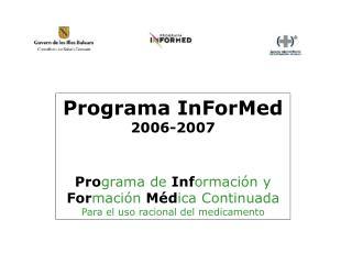 Programa InForMed  2006-2007 Pro grama de Inf ormación y  For mación  Méd ica Continuada