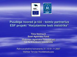 Puudega noored ja t�� - toimiv partnerlus  ESF projekt �Harjutamine teeb meistriks�