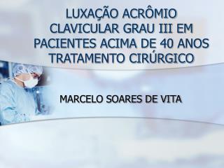 LUXAÇÃO ACRÔMIO CLAVICULAR GRAU III EM PACIENTES ACIMA DE 40 ANOS TRATAMENTO CIRÚRGICO