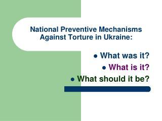 National Preventive Mechanisms Against Torture in Ukraine: