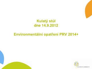 Kulatý stůl   dne 14.9.2012 Environmentální opatření PRV 2014+