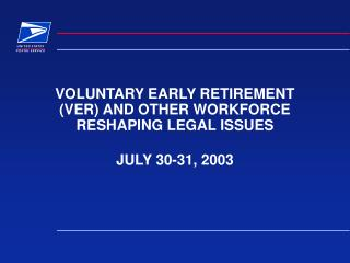 VOLUNTARY EARLY RETIREMENT  (VER) AND OTHER WORKFORCE RESHAPING LEGAL ISSUES