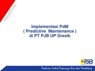 Implementasi PdM ( Predictive  Maintenance ) di  PT PJB UP Gresik