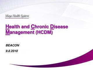 H ealth and  C hronic  D isease  M anagement (HCDM)