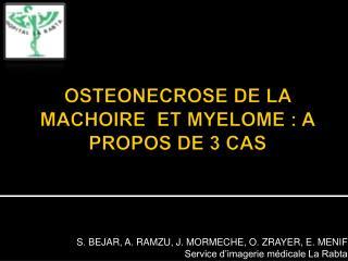 OSTEONECROSE DE LA MACHOIRE  ET MYELOME: A PROPOS DE 3 CAS