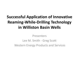 Successful Application of Innovative Reaming-While-Drilling Technology in  Williston  Basin Wells