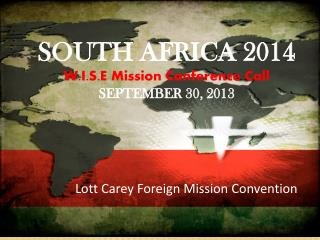 SOUTH AFRICA 2014 W.I.S.E Mission Conference Call SEPTEMBER 30, 2013