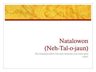 Natalowon       (Neh-Tal-o-jaun)