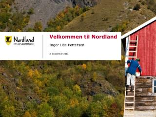 Velkommen til Nordland Inger Lise Pettersen 3. September 2013