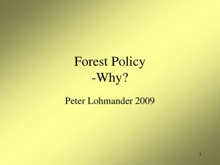 Forest Policy -Why?