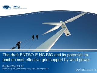 Stephan Wachtel, GE Representing the EWEA Working Group  Grid Code Regulations