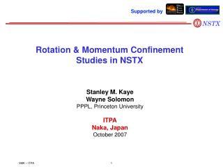 Stanley M. Kaye Wayne Solomon PPPL, Princeton University ITPA Naka, Japan October 2007