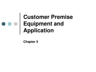 Customer Premise Equipment and Application