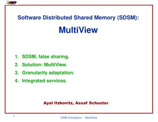 Software Distributed Shared Memory (SDSM): MultiView SDSM, false sharing. Solution: MultiView.
