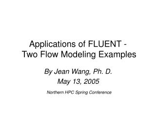 Applications of FLUENT -  Two Flow Modeling Examples