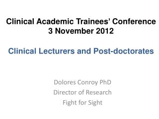 Clinical Academic Trainees' Conference  3 November 2012 Clinical Lecturers and Post-doctorates