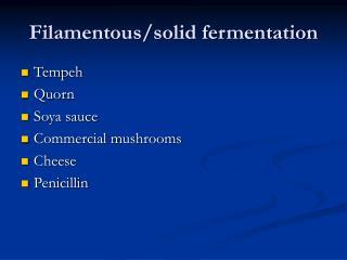 Filamentous/solid fermentation