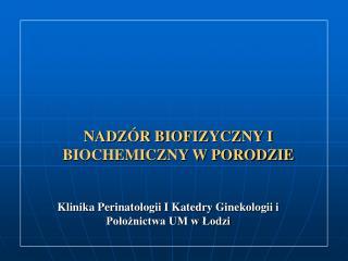 NADZÓR BIOFIZYCZNY I BIOCHEMICZNY W PORODZIE
