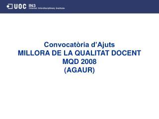 Convocatòria d'Ajuts  MILLORA DE LA QUALITAT DOCENT MQD 2008 (AGAUR)