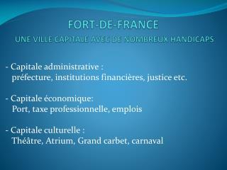 FORT-DE-FRANCE UNE VILLE CAPITALE AVEC DE NOMBREUX HANDICAPS