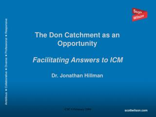 The Don Catchment as an Opportunity Facilitating Answers to ICM Dr. Jonathan Hillman