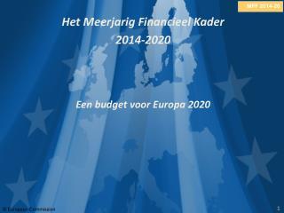 Het Meerjarig Financieel Kader  2014-2020 Een budget voor Europa 2020