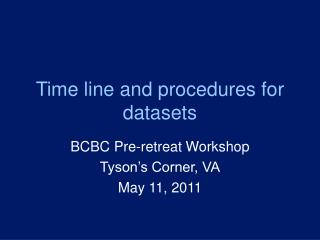 Time line and procedures for datasets